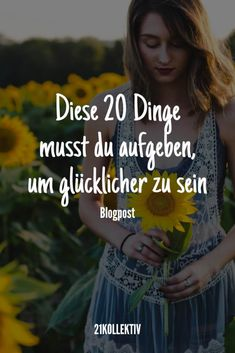 20 Dinge, die du aufgeben musst, um glücklicher zu sein ❤️ Mental Training, Keep In Mind, Inspire Me, Coaching, Poems, Mindfulness, Motivation, Happy, Jasmin