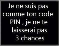 je ne suis pas comme ton code PIN