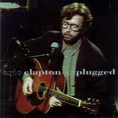 Eric Clapton Unplugged One of THE most talented guitar players of all time.
