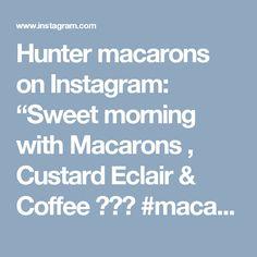 "Hunter macarons on Instagram: ""Sweet morning with Macarons , Custard Eclair & Coffee 😍😍😍 #macarons #bakery #pastry #patisserie #cake #dessert #sweet #sweettooth…"""