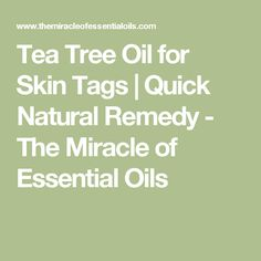 Tea Tree Oil for Skin Tags | Quick Natural Remedy - The Miracle of Essential Oils