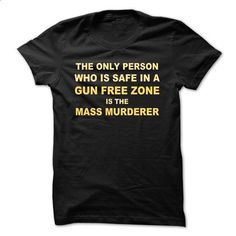 The only person who is safe in a gun free zone is the m - #shirt dress #black tee. PURCHASE NOW => https://www.sunfrog.com/LifeStyle/The-only-person-who-is-safe-in-a-gun-free-zone-is-the-mass-murderer-t-shirt-and-hoodie.html?68278