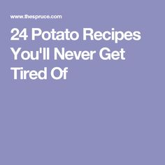 24 Potato Recipes You'll Never Get Tired Of