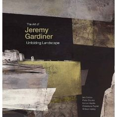 The Art of Jeremy Gardiner: Unfolding Landscape: Amazon.co.uk: Wendy Baron, Ian Collins, William Varley, Peter Davies, Christiana Payne, Simon Martin: Books