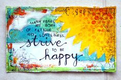 Many fears are born of fatigue and loneliness strive to be happy Mixed Media Journal, Mixed Media Canvas, Peace Love Happiness, Peace And Love, Art Journal Pages, Art Journaling, Handmade Greetings, Art Journal Inspiration, Altered Books