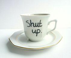 Shut Up Teacup and Saucer Rude Vintage Mug andSaucer by StudioFroezel