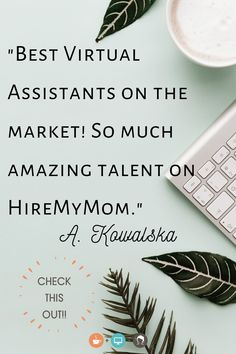 """""""I just hired a wonderful VA! She was one of the ladies from your service. I am going to be telling people about your site. There was so much amazing talent."""" A. Kowalska, Soul Purpose Catalyst  Learn more about HireMyMom HERE!"""