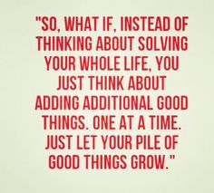 let your pile of good things grow....