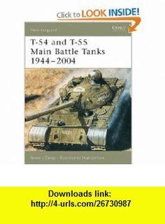 T-54 and T-55 Main Battle Tanks 1944-2004 (New Vanguard) (9781841767925) Steven Zaloga, Hugh Johnson , ISBN-10: 1841767921  , ISBN-13: 978-1841767925 ,  , tutorials , pdf , ebook , torrent , downloads , rapidshare , filesonic , hotfile , megaupload , fileserve