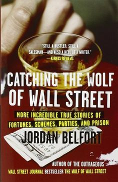 Catching the Wolf of Wall Street: More Incredible True Stories of Fortunes, Schemes, Parties & Prison (2011) - Jordan Belfort