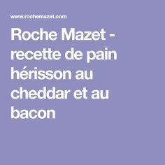 Roche Mazet - recette de pain hérisson au cheddar et au bacon