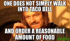 One does not simply walk into taco bell and order a reasonable ...