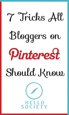 7 Tricks All Bloggers on Pinterest Should Know | hellosociety.com/blog/