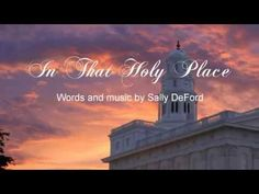 In That Holy Place revisited – Sally DeFord Music Daughter Of God, Daughters, Sally Deford Music, Church Music, Inspirational Music, Choir, Lds, First Love, Sheet Music