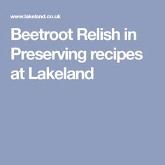 Beetroot Relish in Preserving recipes at Lakeland