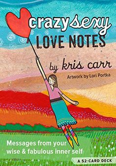 """Adore these Crazy Sexy Love Notes from Kris Carr... """"It's high time you gave yourself a healthy dose of self-love. The fact is, you deserve it. You are a magnificent, radiant being. You are divine. And you are awesome. The sooner you start embracing that and treating yourself accordingly, the sooner your life will begin to unfold with compassion, purpose, ease, health, and vitality."""""""