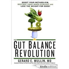 The Gut Balance Revolution: Boost Your Metabolism, Restore Your Inner Ecology, and Lose the Weight for Good! eBook: Gerard E. Mullin: Amazon.ca: Kindle Store