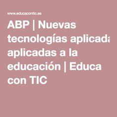 ABP | Nuevas tecnologías aplicadas a la educación | Educa con TIC