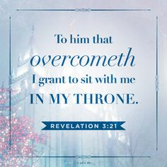 """""""To him that overcometh will I grant to sit with me in my throne.""""—Revelation 3:21"""