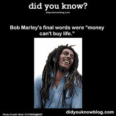 """Bob Marley's final words were """"money can't buy life."""" Source"""