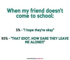 how i felt in high school when @Deanna Whiting wasn't there