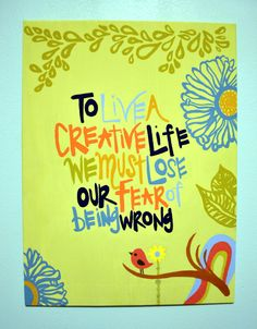 Paint + quote   To live a creative life, we must lose our fear of being wrong.   LFF Designs   www.facebook.com/LFFdesigns