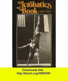 Acrobatics Book (9780890371411) Jack Wiley , ISBN-10: 0890371415  , ISBN-13: 978-0890371411 ,  , tutorials , pdf , ebook , torrent , downloads , rapidshare , filesonic , hotfile , megaupload , fileserve