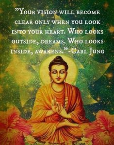 Your vision will become clear only when you look into your heart. Who looks outside, dreams. Who looks inside, awakens - Carl Jung