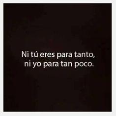 Inspirational Quotes: Ni muy muy ni tan tan #frases #ex www.ellassaben.com