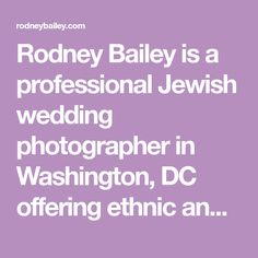 Rodney Bailey is a professional Jewish wedding photographer in Washington, DC offering ethnic and cultural including Jewish wedding photography and Bar/Bat Mitzvah photography service