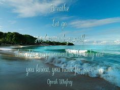 Breathe. Let go. And remind yourself, that this very moment is the only one you know, you have for sure.