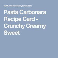 Pasta Carbonara Recipe Card - Crunchy Creamy Sweet