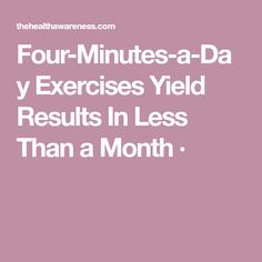 Four-Minutes-a-Day Exercises Yield Results In Less Than a Month ·