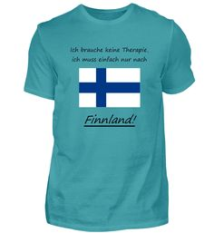 Brauche keine Therapie, Finnland T-Shirt Helsinki, Mens Tops, Fashion, Finland, Norway, Kustom, Moda, Fashion Styles, Fashion Illustrations