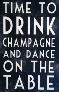after a buuuusy master´s semester..defetly needing it!     hora de tomar champanhe e dançar em cima da mesa!