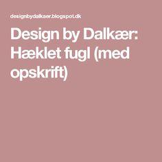 Design by Dalkær: Hæklet fugl (med opskrift)