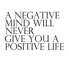 // a negative mind will never give you a positive life