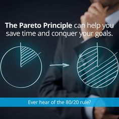 The Pareto Principle Can Save You Time And Help You Achieve Your Goals