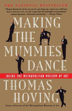 Making the Mummies Dance : Inside the Metropolitan Museum of Art by Thomas Hoving