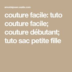 couture facile: tuto couture facile; couture débutant; tuto sac petite fille