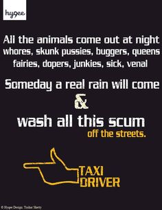 """Someday a real rain will come and wash all this scum off the streets"" - Travis…"