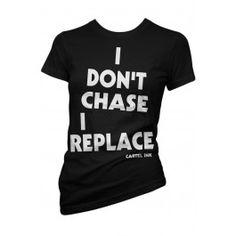 Women's I Don't Chase, I Replace T-Shirt - Black