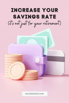 Increase your savings rate: it isn't just for your retirement.