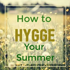 Ten Tips to Hygge Your Summer - The Butterfly Witch