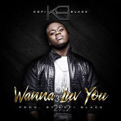 "NEW ARTIST : Kofi Black ""Wanna Luv You"" *Download & Listen!* #newmusic"