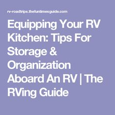 Equipping Your RV Kitchen: Tips For Storage U0026 Organization Aboard An RV