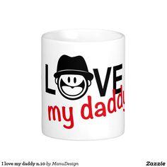 I love my daddy n.10 classic white coffee mug