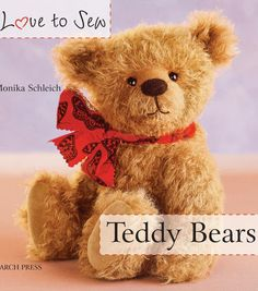 Search Press Books-Love To Sew Teddy Bears. Renown teddy bear creator and enthusiast, Monika Schleich, shares her expert techniques for sewing these huggable bears. Included is an illustrated basic te