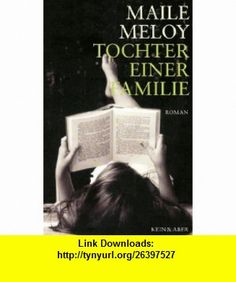 Tochter einer Familie (9783036955735) Maile Meloy , ISBN-10: 3036955739  , ISBN-13: 978-3036955735 ,  , tutorials , pdf , ebook , torrent , downloads , rapidshare , filesonic , hotfile , megaupload , fileserve