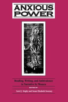 Anxious Power: Reading, Writing, and Ambivalence in Narrative by Women - PS152 .A59 1993
